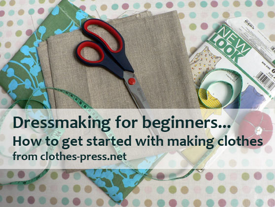 dressmaking for beginners - a short guide to getting started with making clothes