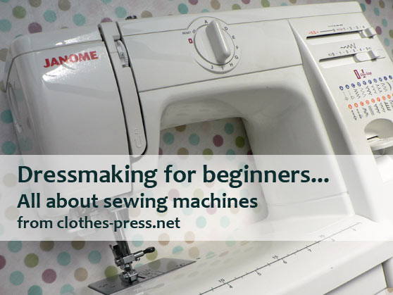 Dressmaking For Beginners All About Sewing Machines Clothespress Interesting Using Sewing Machine For Beginners